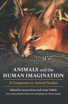 Animals and the Human Imagination : A Companion to Animal Studies, Paperback Book