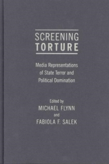Screening Torture : Media Representations of State Terror and Political Domination, Hardback Book