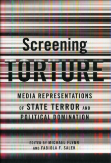 Screening Torture : Media Representations of State Terror and Political Domination, Paperback / softback Book