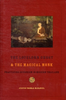 The Lovelorn Ghost and the Magical Monk : Practicing Buddhism in Modern Thailand, Hardback Book