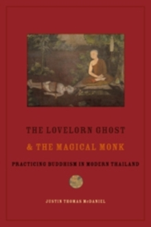 The Lovelorn Ghost and the Magical Monk : Practicing Buddhism in Modern Thailand, Paperback / softback Book