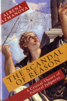 The Scandal of Reason : A Critical Theory of Political Judgment, Hardback Book