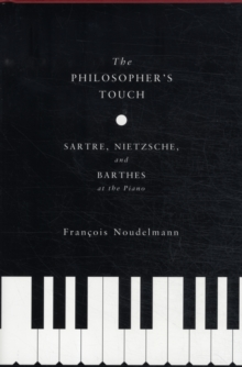 The Philosopher's Touch : Sartre, Nietzsche, and Barthes at the Piano, Hardback Book