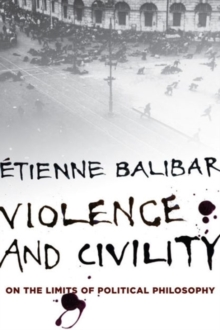 Violence and Civility : On the Limits of Political Philosophy, Paperback Book