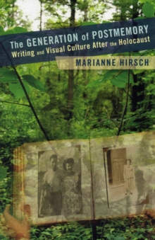 The Generation of Postmemory : Writing and Visual Culture After the Holocaust, Paperback / softback Book