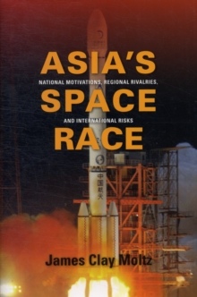 Asia's Space Race : National Motivations, Regional Rivalries, and International Risks, Hardback Book