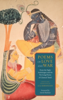 Poems of Love and War : From the Eight Anthologies and the Ten Long Poems of Classical Tamil, Hardback Book