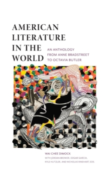 American Literature in the World : An Anthology from Anne Bradstreet to Octavia Butler, Hardback Book