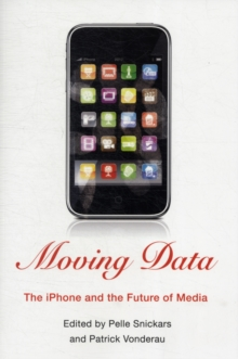 Moving Data : The iPhone and the Future of Media, Paperback / softback Book