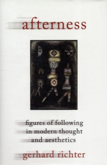 Afterness : Figures of Following in Modern Thought and Aesthetics, Hardback Book