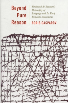 Beyond Pure Reason : Ferdinand de Saussure's Philosophy of Language and Its Early Romantic Antecedents, Hardback Book