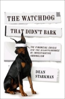 The Watchdog That Didn't Bark : The Financial Crisis and the Disappearance of Investigative Journalism, Hardback Book