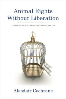 Animal Rights Without Liberation : Applied Ethics and Human Obligations, Hardback Book