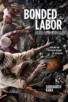 Bonded Labor : Tackling the System of Slavery in South Asia, Hardback Book