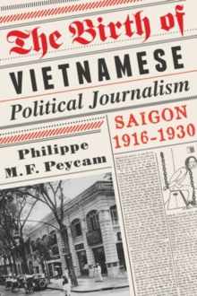 The Birth of Vietnamese Political Journalism : Saigon, 1916-1930, Hardback Book