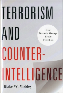 Terrorism and Counterintelligence : How Terrorist Groups Elude Detection, Hardback Book