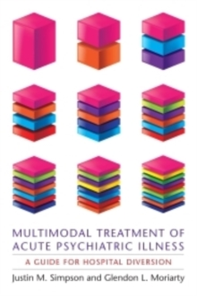 Multimodal Treatment of Acute Psychiatric Illness : A Guide for Hospital Diversion, Paperback / softback Book