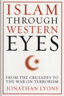Islam Through Western Eyes : From the Crusades to the War on Terrorism, Hardback Book