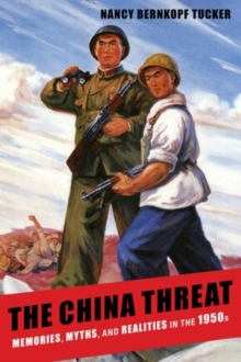 The China Threat : Memories, Myths, and Realities in the 1950s, Hardback Book