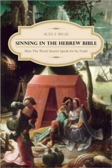 Sinning in the Hebrew Bible : How the Worst Stories Speak for Its Truth, Hardback Book