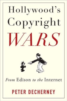 Hollywood's Copyright Wars : From Edison to the Internet, Hardback Book