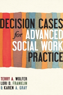 Decision Cases for Advanced Social Work Practice : Confronting Complexity, Paperback Book