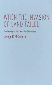 When the Invasion of Land Failed : The Legacy of the Devonian Extinctions, Hardback Book