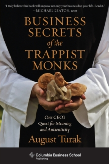 Business Secrets of the Trappist Monks : One CEO's Quest for Meaning and Authenticity, Paperback / softback Book