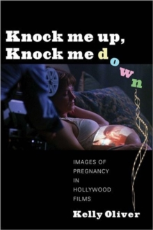 Knock Me Up, Knock Me Down : Images of Pregnancy in Hollywood Films, Hardback Book