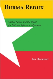 Burma Redux : Global Justice and the Quest for Political Reform in Myanmar, Hardback Book