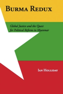 Burma Redux : Global Justice and the Quest for Political Reform in Myanmar, Paperback / softback Book