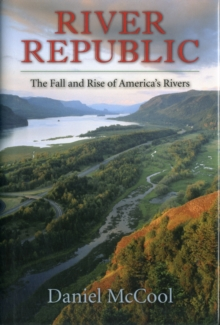 River Republic : The Fall and Rise of America's Rivers, Hardback Book