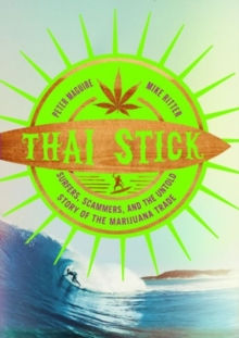 Thai Stick : Surfers, Scammers, and the Untold Story of the Marijuana Trade, Paperback / softback Book