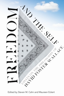 Freedom and the Self : Essays on the Philosophy of David Foster Wallace, Paperback / softback Book