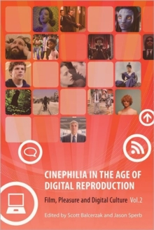 Cinephilia in the Age of Digital Reproduction : Film, Pleasure, and Digital Culture, Hardback Book