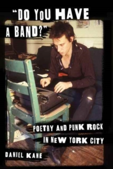 """Do You Have a Band?"" : Poetry and Punk Rock in New York City, Hardback Book"