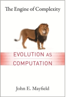 The Engine of Complexity : Evolution as Computation, Hardback Book