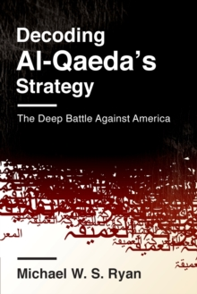 Decoding Al-Qaeda's Strategy : The Deep Battle Against America, Paperback Book