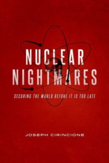 Nuclear Nightmares : Securing the World Before It Is Too Late, Hardback Book