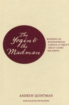 The Yogin and the Madman : Reading the Biographical Corpus of Tibet's Great Saint Milarepa, Hardback Book