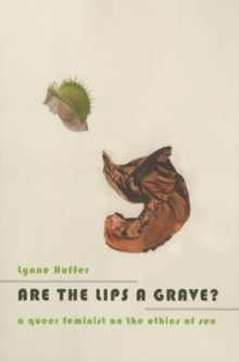 Are the Lips a Grave? : A Queer Feminist on the Ethics of Sex, Paperback / softback Book
