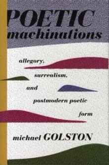 Poetic Machinations : Allegory, Surrealism, and Postmodern Poetic Form, Hardback Book