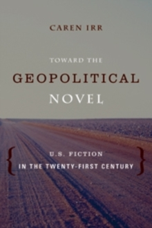 Toward the Geopolitical Novel : U.S. Fiction in the Twenty-First Century, Paperback / softback Book