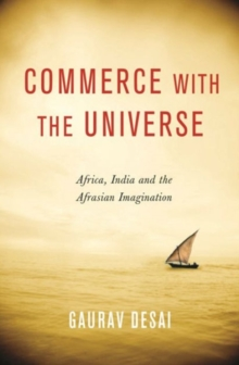 Commerce with the Universe : Africa, India, and the Afrasian Imagination, Hardback Book