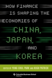 How Finance Is Shaping the Economies of China, Japan, and Korea, Hardback Book