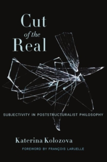Cut of the Real : Subjectivity in Poststructuralist Philosophy, Paperback / softback Book