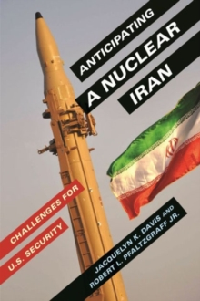 Anticipating a Nuclear Iran : Challenges for U.S. Security, Hardback Book