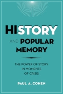 History and Popular Memory : The Power of Story in Moments of Crisis, Hardback Book