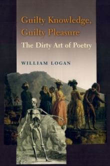 Guilty Knowledge, Guilty Pleasure : The Dirty Art of Poetry, Hardback Book