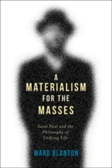 A Materialism for the Masses : Saint Paul and the Philosophy of Undying Life, Paperback / softback Book